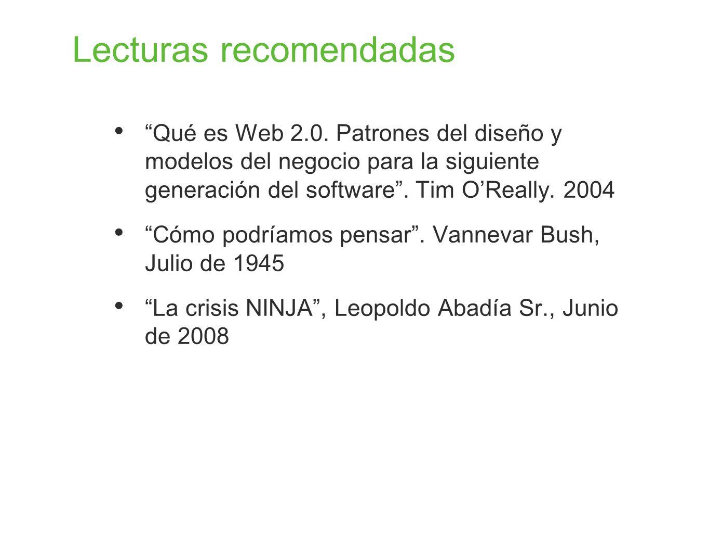 Lecturas recomendadas Qué es Web 2.0. Patrones del diseño y modelos del negocio para la siguiente generación del software. Tim OReally. 2004 Cómo podr