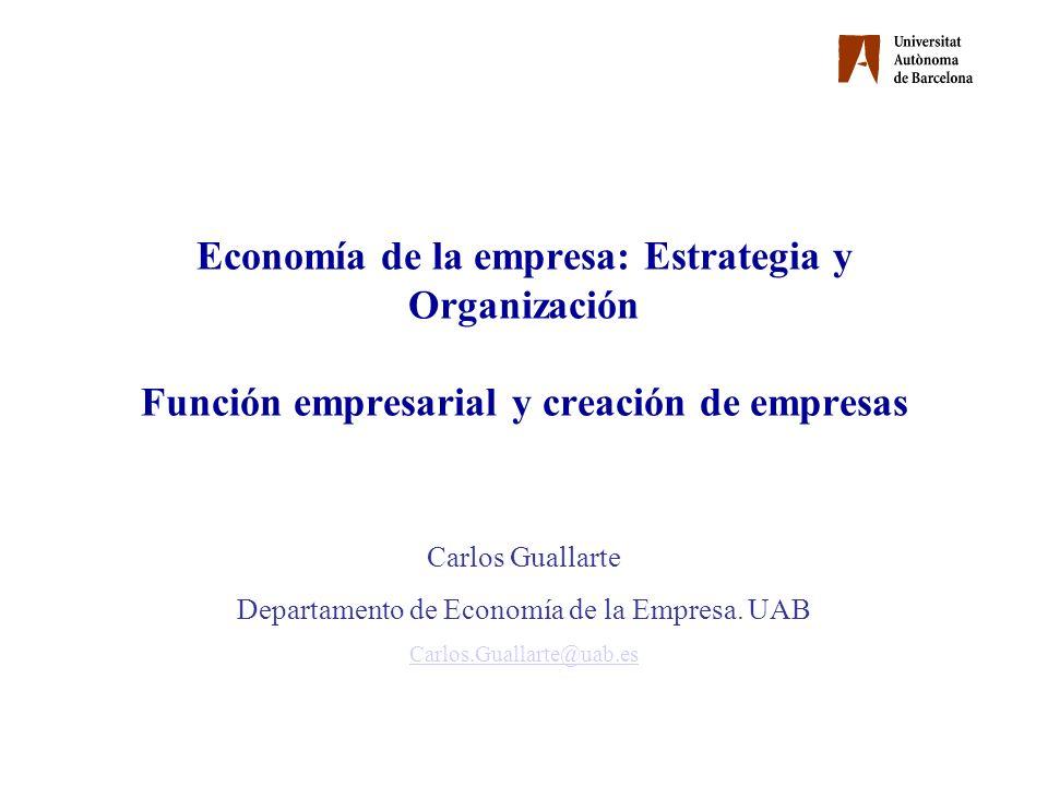 Economía de la empresa: Estrategia y Organización Función empresarial y creación de empresas Carlos Guallarte Departamento de Economía de la Empresa.