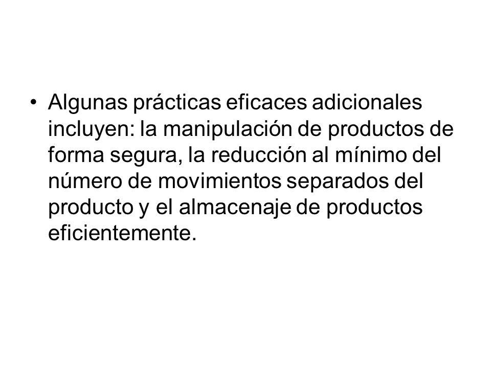 Algunas prácticas eficaces adicionales incluyen: la manipulación de productos de forma segura, la reducción al mínimo del número de movimientos separa