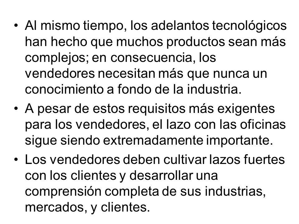 Al mismo tiempo, los adelantos tecnológicos han hecho que muchos productos sean más complejos; en consecuencia, los vendedores necesitan más que nunca