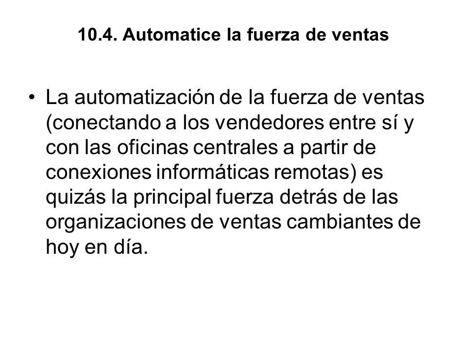 10.4. Automatice la fuerza de ventas La automatización de la fuerza de ventas (conectando a los vendedores entre sí y con las oficinas centrales a par