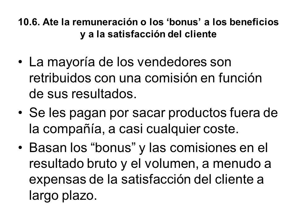 10.6. Ate la remuneración o los bonus a los beneficios y a la satisfacción del cliente La mayoría de los vendedores son retribuidos con una comisión e