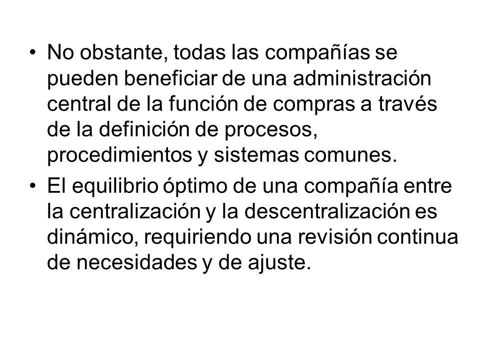 No obstante, todas las compañías se pueden beneficiar de una administración central de la función de compras a través de la definición de procesos, pr