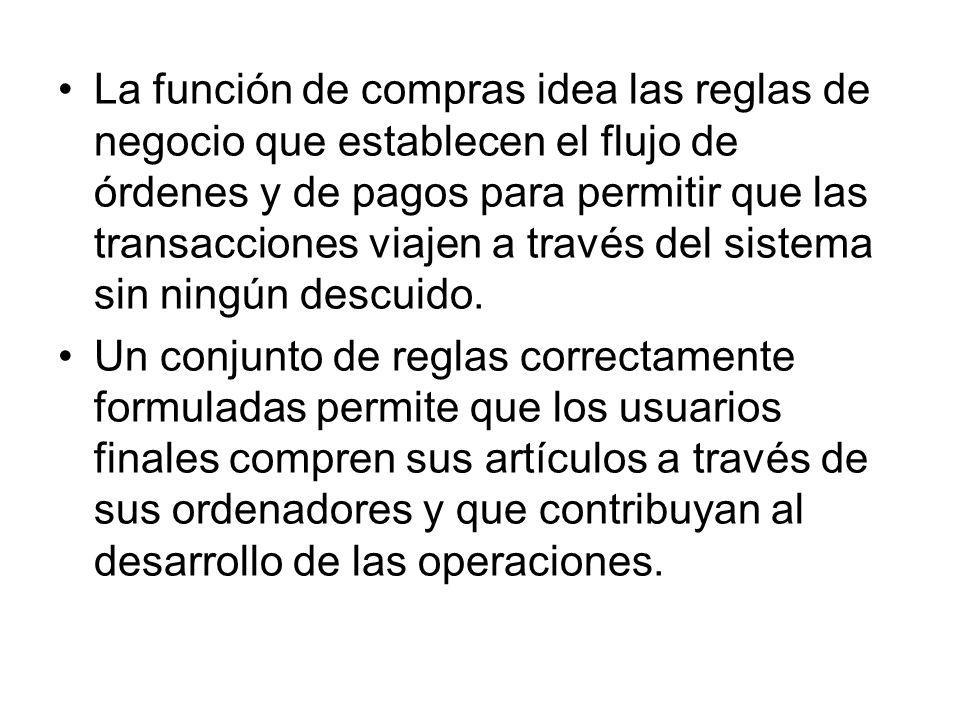 La función de compras idea las reglas de negocio que establecen el flujo de órdenes y de pagos para permitir que las transacciones viajen a través del