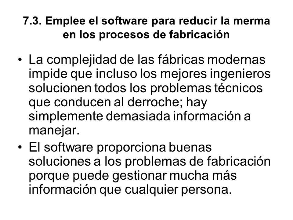 7.3. Emplee el software para reducir la merma en los procesos de fabricación La complejidad de las fábricas modernas impide que incluso los mejores in