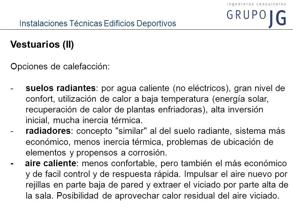 Instalaciones Técnicas Edificios Deportivos Vestuarios (II) Opciones de calefacción: -suelos radiantes: por agua caliente (no eléctricos), gran nivel
