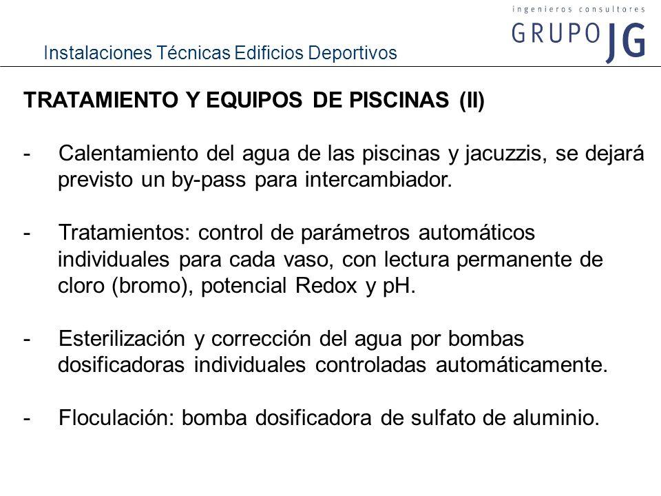 Instalaciones Técnicas Edificios Deportivos TRATAMIENTO Y EQUIPOS DE PISCINAS (II) - Calentamiento del agua de las piscinas y jacuzzis, se dejará prev
