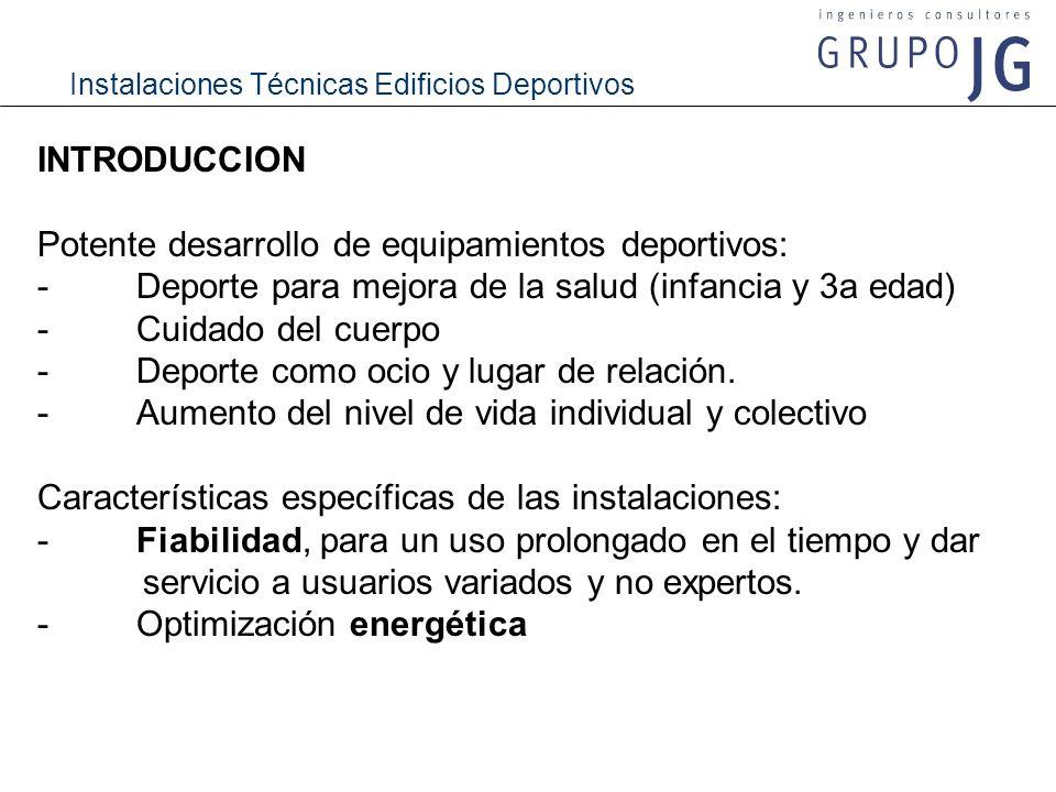 Instalaciones Técnicas Edificios Deportivos FIABILIDAD DE INSTALACIONES - Equipos de reserva y/o capacidad de ampliación - Trazado de las instalaciones teniendo en cuenta el elevado mantenimiento.