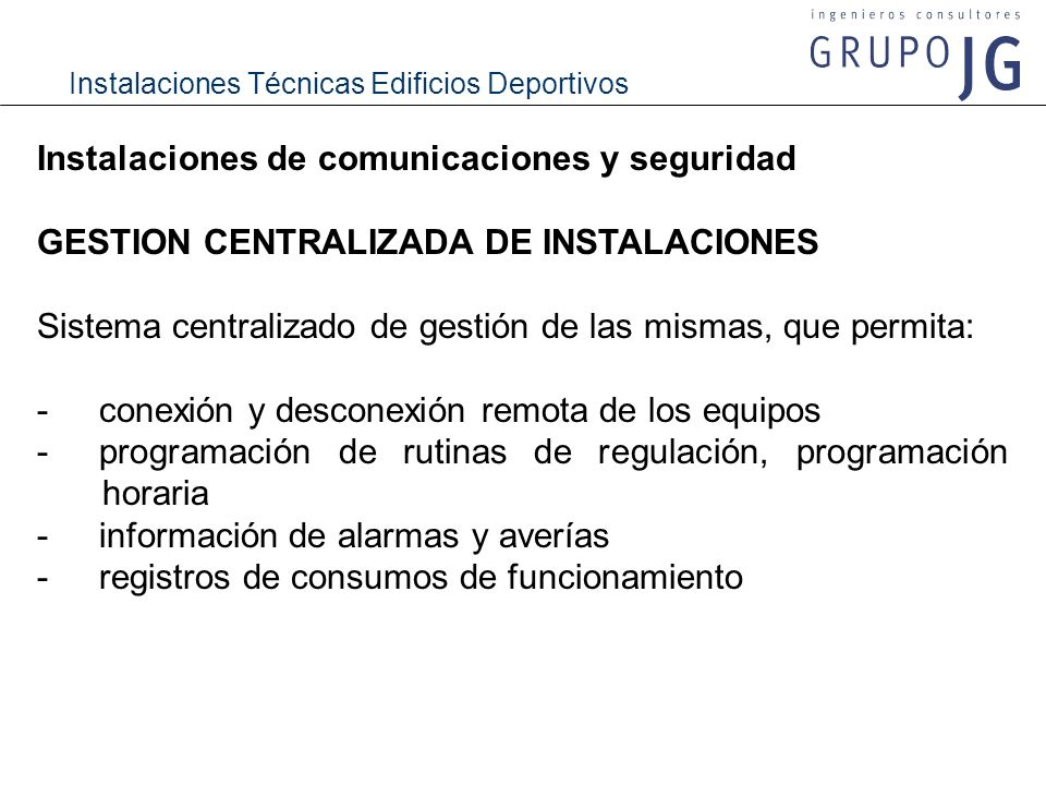 Instalaciones Técnicas Edificios Deportivos Instalaciones de comunicaciones y seguridad GESTION CENTRALIZADA DE INSTALACIONES Sistema centralizado de