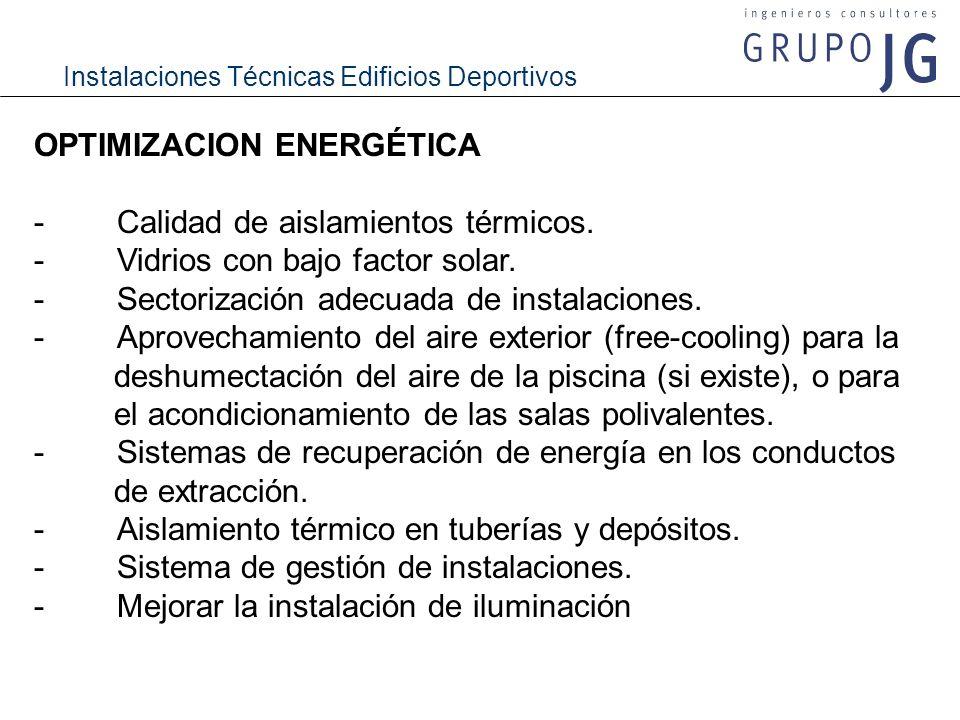 Instalaciones Técnicas Edificios Deportivos OPTIMIZACION ENERGÉTICA - Calidad de aislamientos térmicos. - Vidrios con bajo factor solar. - Sectorizaci