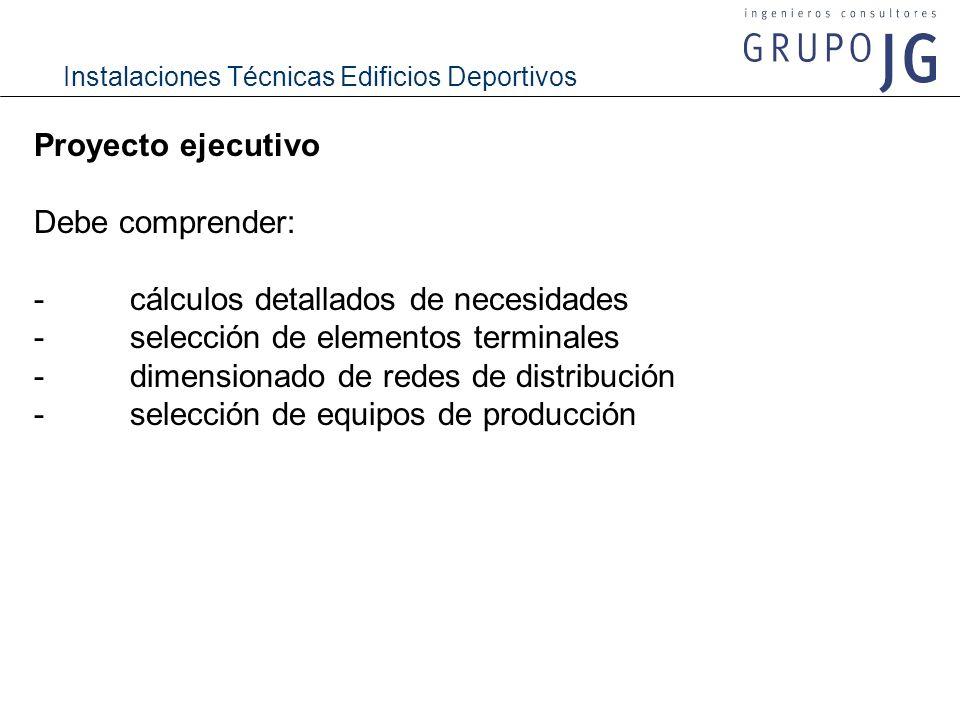 Instalaciones Técnicas Edificios Deportivos Proyecto ejecutivo Debe comprender: -cálculos detallados de necesidades -selección de elementos terminales