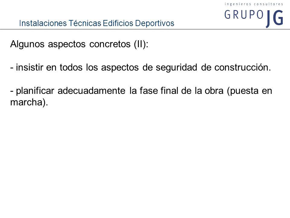Instalaciones Técnicas Edificios Deportivos Algunos aspectos concretos (II): - insistir en todos los aspectos de seguridad de construcción. - planific