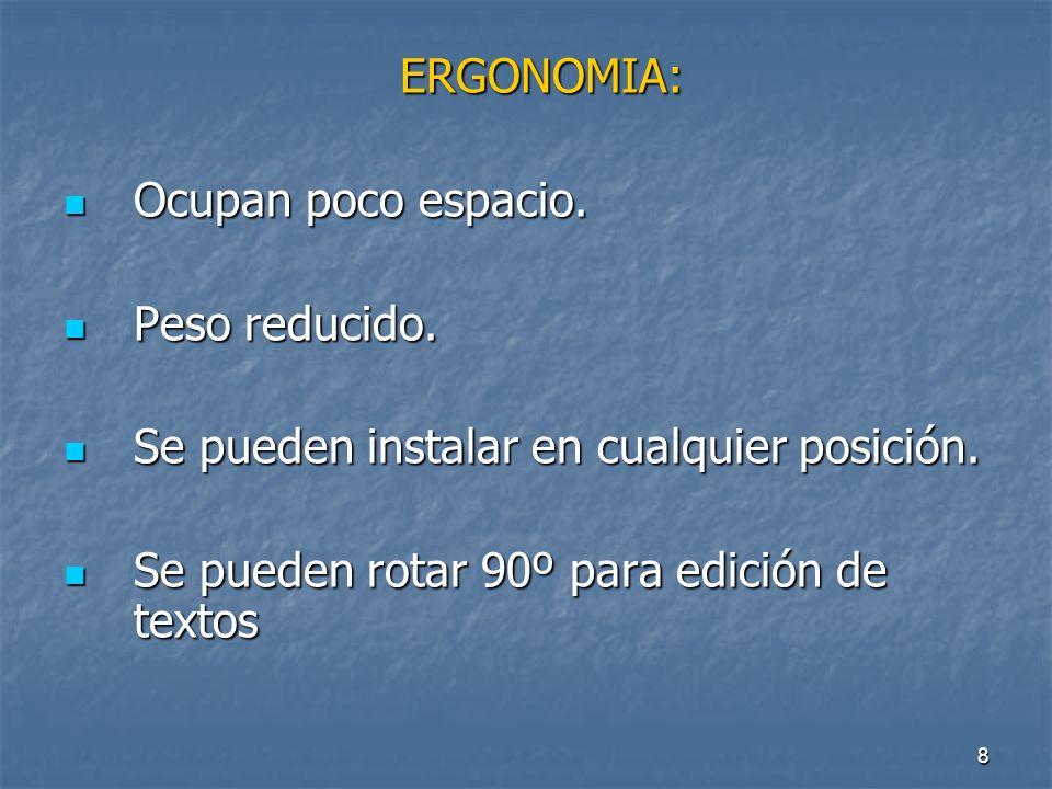 8 ERGONOMIA: ERGONOMIA: Ocupan poco espacio.Ocupan poco espacio.