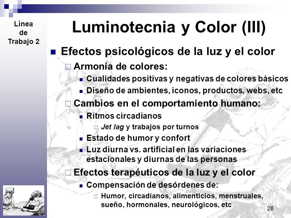 26 Luminotecnia y Color (III) Efectos psicológicos de la luz y el color Armonía de colores: Cualidades positivas y negativas de colores básicos Diseño