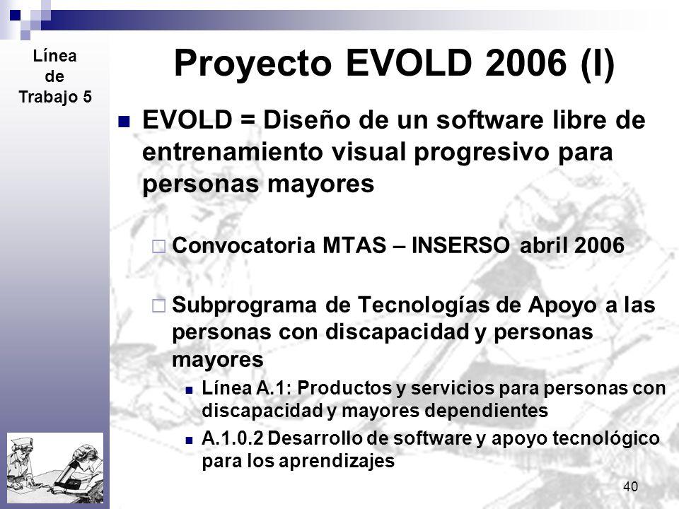 40 Proyecto EVOLD 2006 (I) EVOLD = Diseño de un software libre de entrenamiento visual progresivo para personas mayores Convocatoria MTAS – INSERSO ab