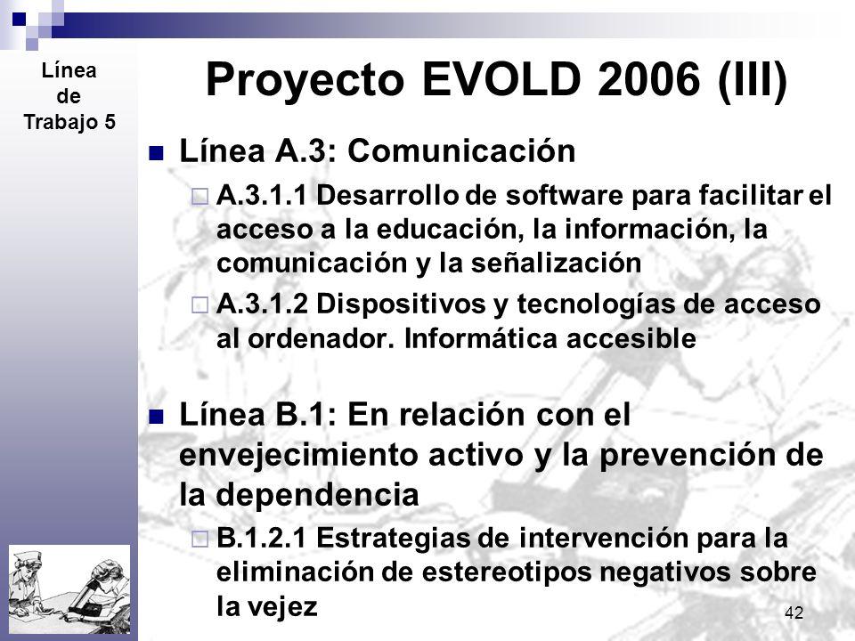42 Proyecto EVOLD 2006 (III) Línea A.3: Comunicación A.3.1.1 Desarrollo de software para facilitar el acceso a la educación, la información, la comuni