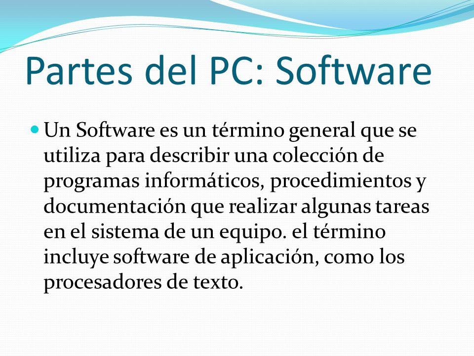 Partes del PC: Software Un Software es un término general que se utiliza para describir una colección de programas informáticos, procedimientos y documentación que realizar algunas tareas en el sistema de un equipo.