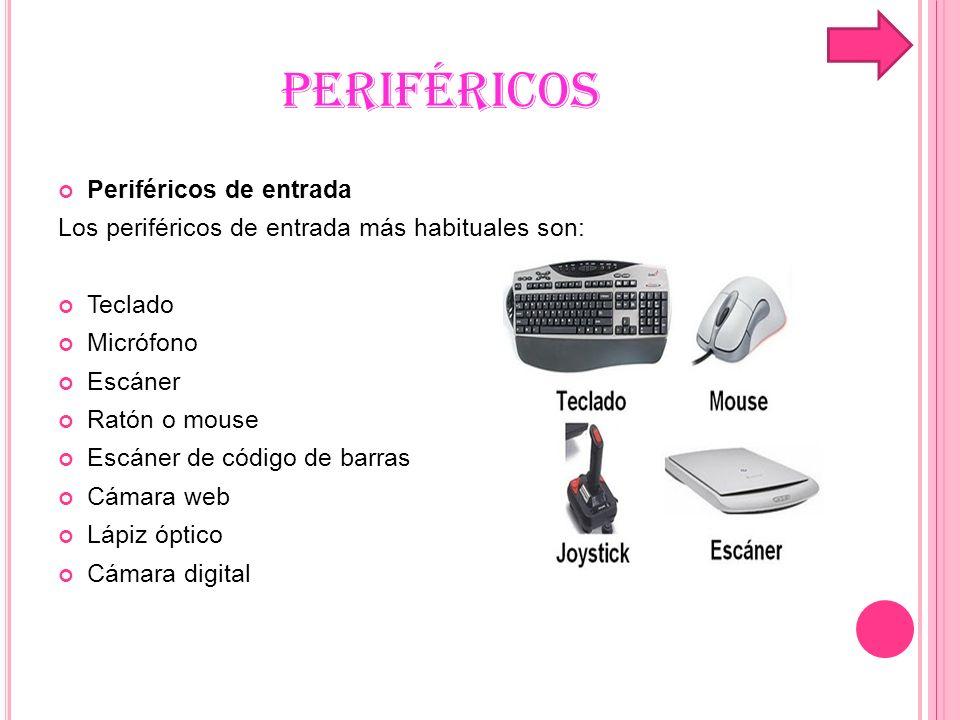 PERIFÉRICOS Periféricos de entrada Los periféricos de entrada más habituales son: Teclado Micrófono Escáner Ratón o mouse Escáner de código de barras