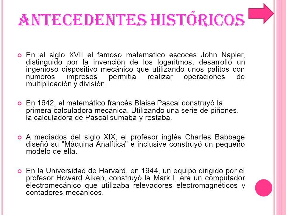 ANTECEDENTES HISTÓRICOS En el siglo XVII el famoso matemático escocés John Napier, distinguido por la invención de los logaritmos, desarrolló un ingen