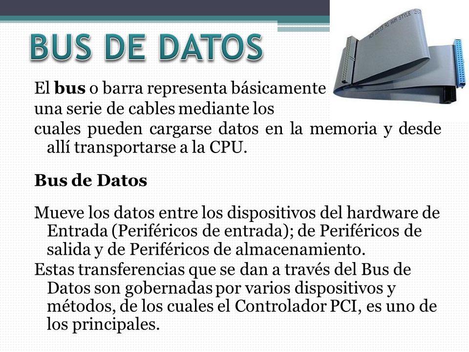 El bus o barra representa básicamente una serie de cables mediante los cuales pueden cargarse datos en la memoria y desde allí transportarse a la CPU.