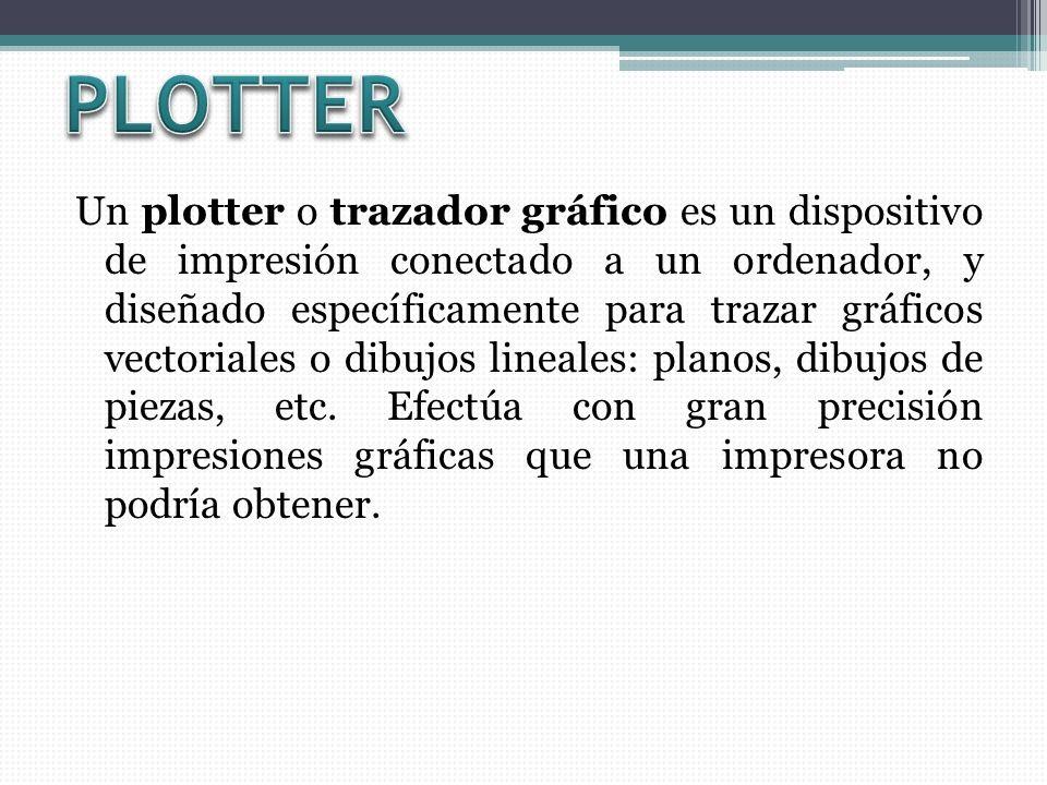 Un plotter o trazador gráfico es un dispositivo de impresión conectado a un ordenador, y diseñado específicamente para trazar gráficos vectoriales o dibujos lineales: planos, dibujos de piezas, etc.