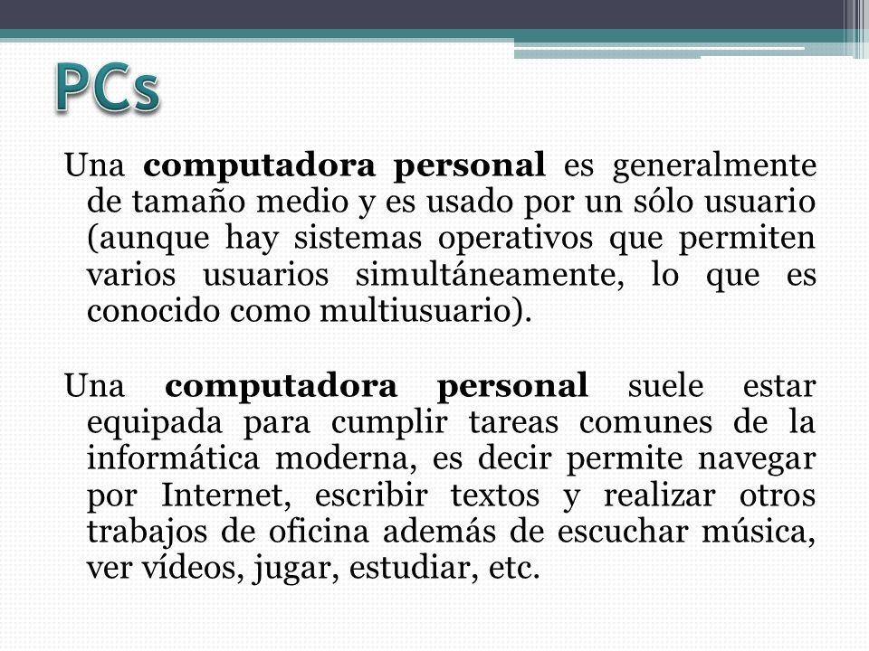 Una computadora personal es generalmente de tamaño medio y es usado por un sólo usuario (aunque hay sistemas operativos que permiten varios usuarios simultáneamente, lo que es conocido como multiusuario).