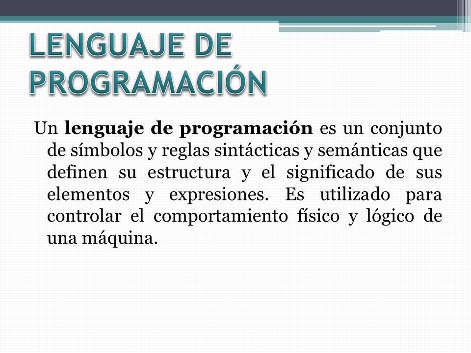 Un lenguaje de programación es un conjunto de símbolos y reglas sintácticas y semánticas que definen su estructura y el significado de sus elementos y