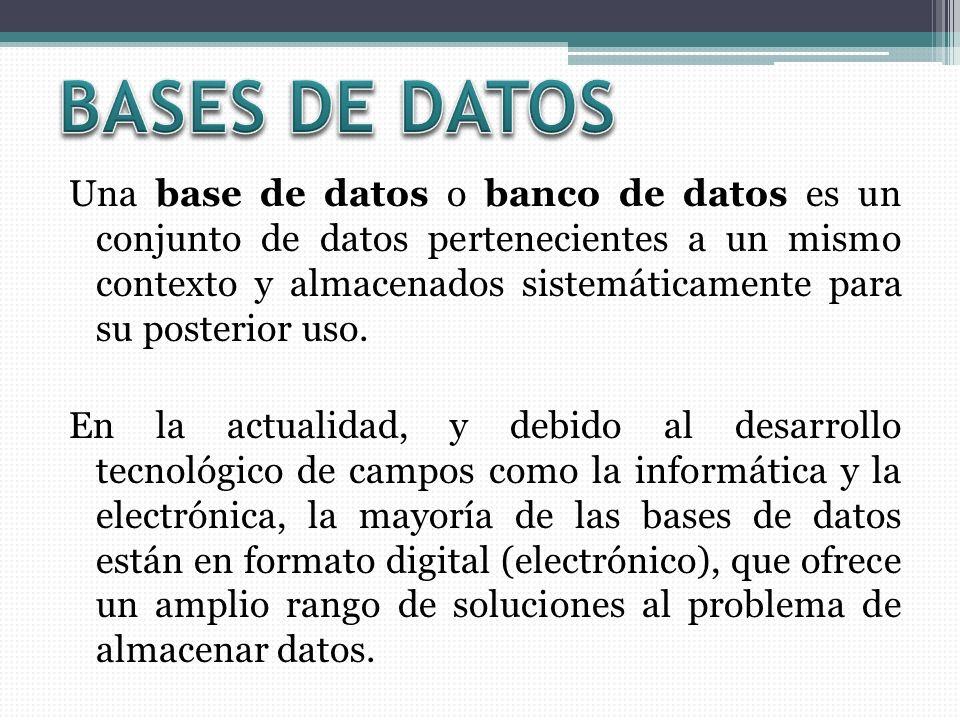 Una base de datos o banco de datos es un conjunto de datos pertenecientes a un mismo contexto y almacenados sistemáticamente para su posterior uso. En