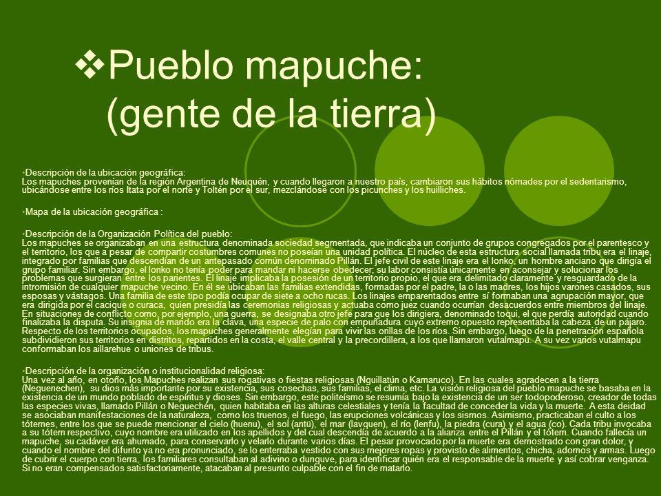 Pueblo mapuche: (gente de la tierra) Descripción de la ubicación geográfica: Los mapuches provenían de la región Argentina de Neuquén, y cuando llegar