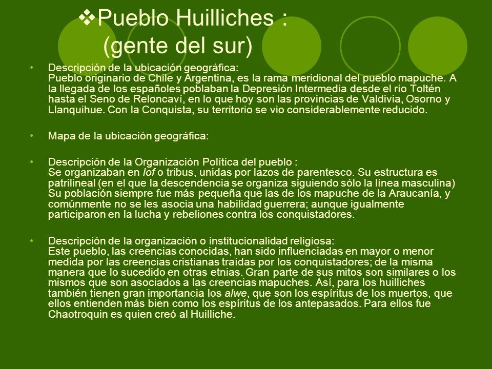 Pueblo Huilliches : (gente del sur) Descripción de la ubicación geográfica: Pueblo originario de Chile y Argentina, es la rama meridional del pueblo m