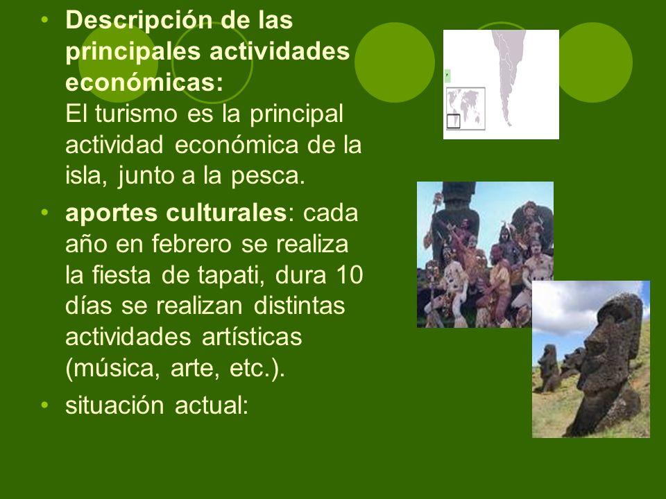 Descripción de las principales actividades económicas: El turismo es la principal actividad económica de la isla, junto a la pesca. aportes culturales