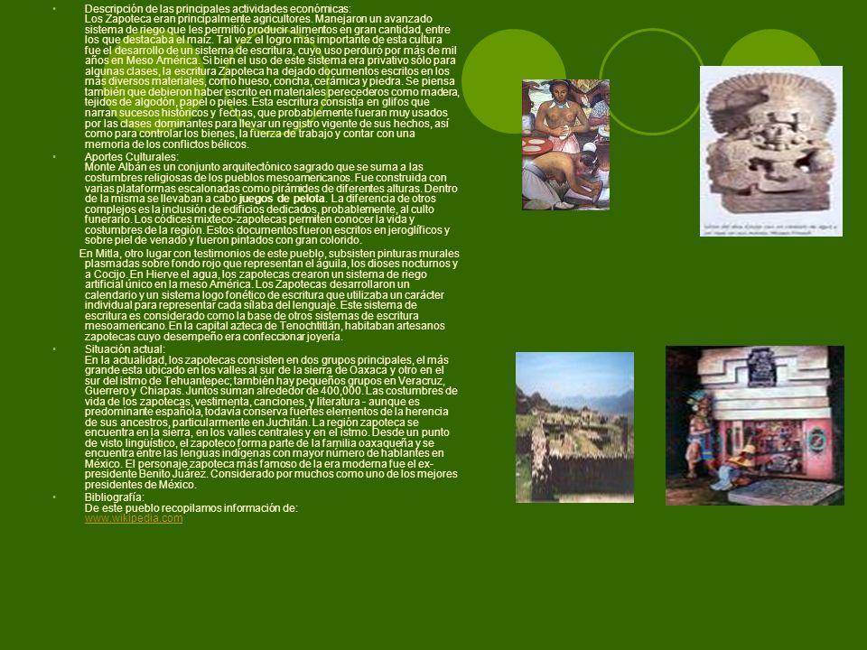 Descripción de las principales actividades económicas: Los Zapoteca eran principalmente agricultores. Manejaron un avanzado sistema de riego que les p