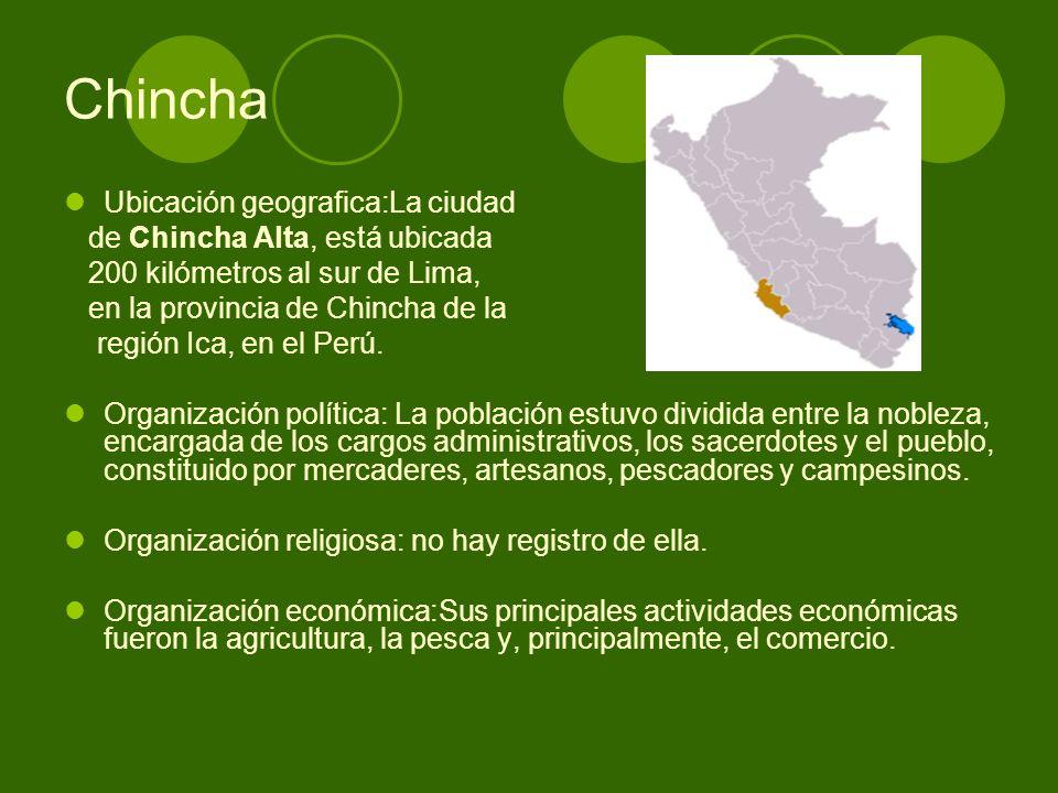 Chincha Ubicación geografica:La ciudad de Chincha Alta, está ubicada 200 kilómetros al sur de Lima, en la provincia de Chincha de la región Ica, en el