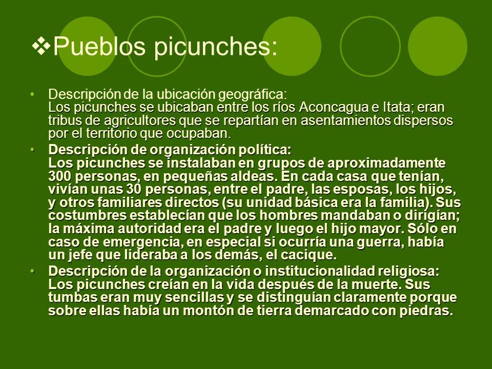 Pueblos picunches: Los picunches se ubicaban entre los ríos Aconcagua e Itata; eran tribus de agricultores que se repartían en asentamientos dispersos