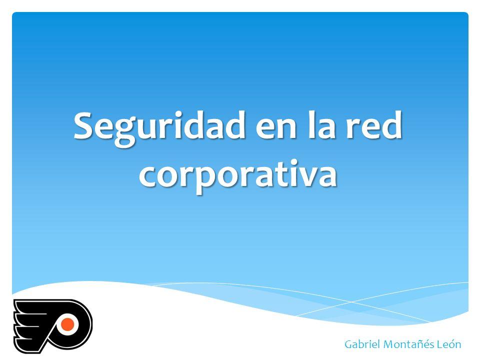 Seguridad en la red corporativa Gabriel Montañés León