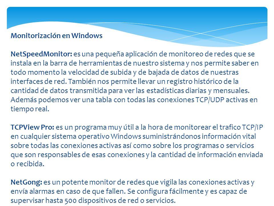Monitorización en Windows NetSpeedMonitor: es una pequeña aplicación de monitoreo de redes que se instala en la barra de herramientas de nuestro siste