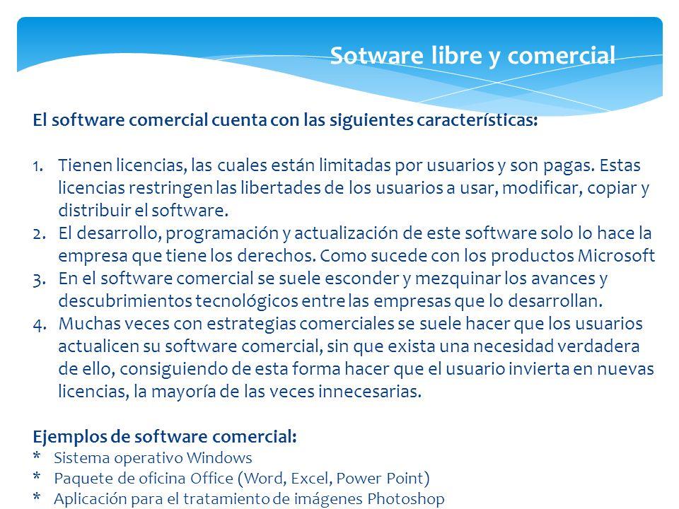 El software comercial cuenta con las siguientes características: 1.Tienen licencias, las cuales están limitadas por usuarios y son pagas. Estas licenc