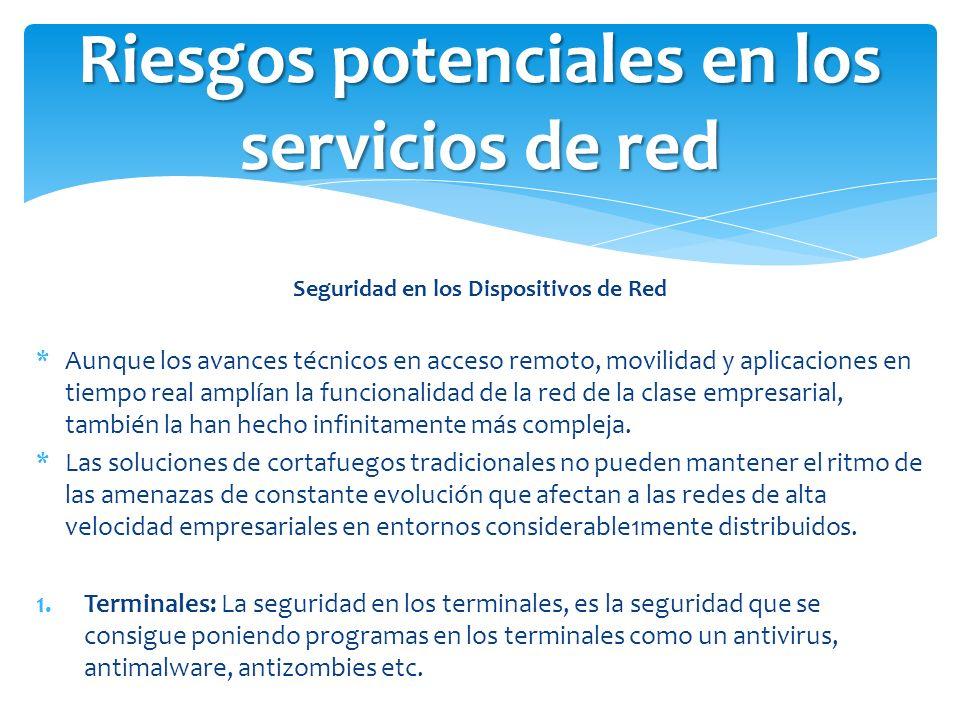 Seguridad en los Dispositivos de Red *Aunque los avances técnicos en acceso remoto, movilidad y aplicaciones en tiempo real amplían la funcionalidad d