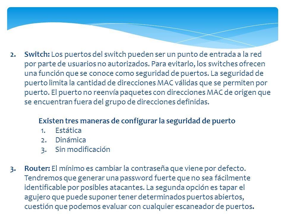 2.Switch: Los puertos del switch pueden ser un punto de entrada a la red por parte de usuarios no autorizados. Para evitarlo, los switches ofrecen una