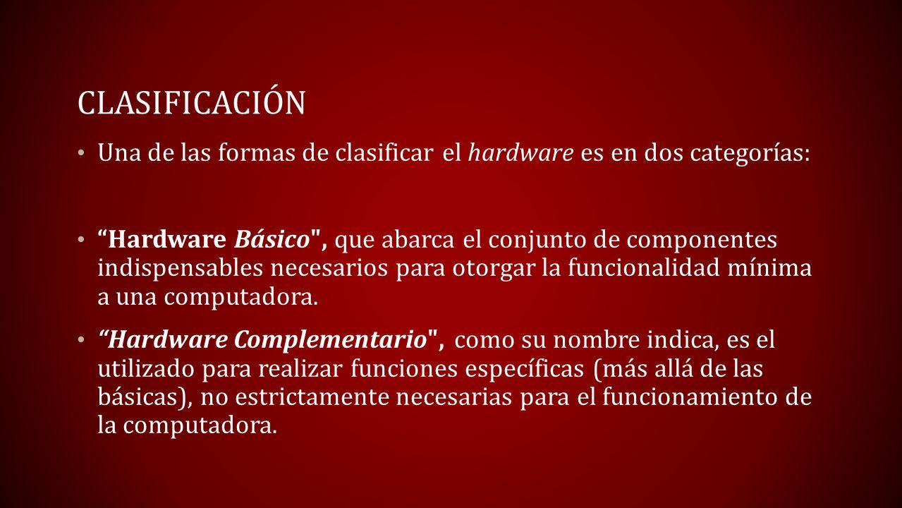 CLASIFICACIÓN Una de las formas de clasificar el hardware es en dos categorías: Hardware Básico