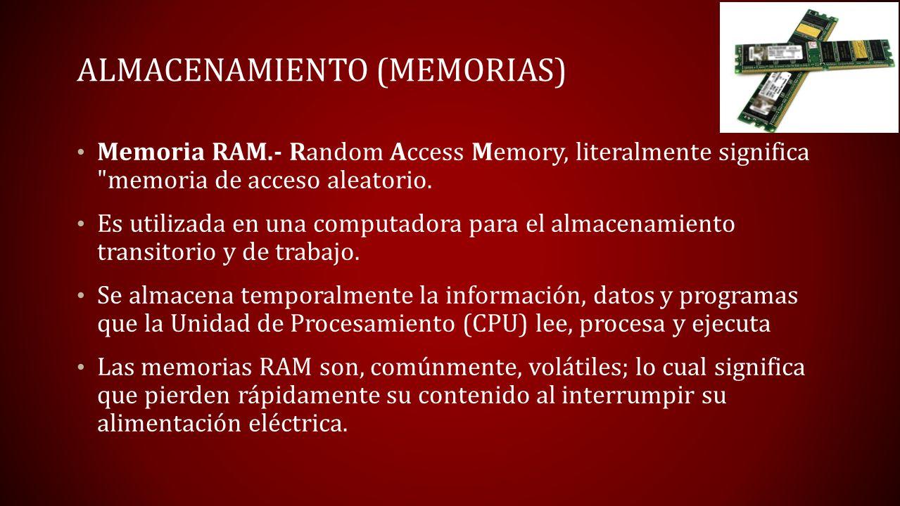 ALMACENAMIENTO (MEMORIAS) Memoria RAM.- Random Access Memory, literalmente significa