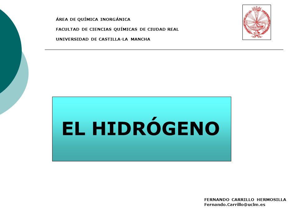 FERNANDO CARRILLO HERMOSILLA Fernando.Carrillo@uclm.es EL HIDRÓGENO ÁREA DE QUÍMICA INORGÁNICA FACULTAD DE CIENCIAS QUÍMICAS DE CIUDAD REAL UNIVERSIDAD DE CASTILLA-LA MANCHA