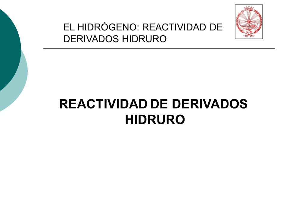 EL HIDRÓGENO: REACTIVIDAD DE DERIVADOS HIDRURO REACTIVIDAD DE DERIVADOS HIDRURO
