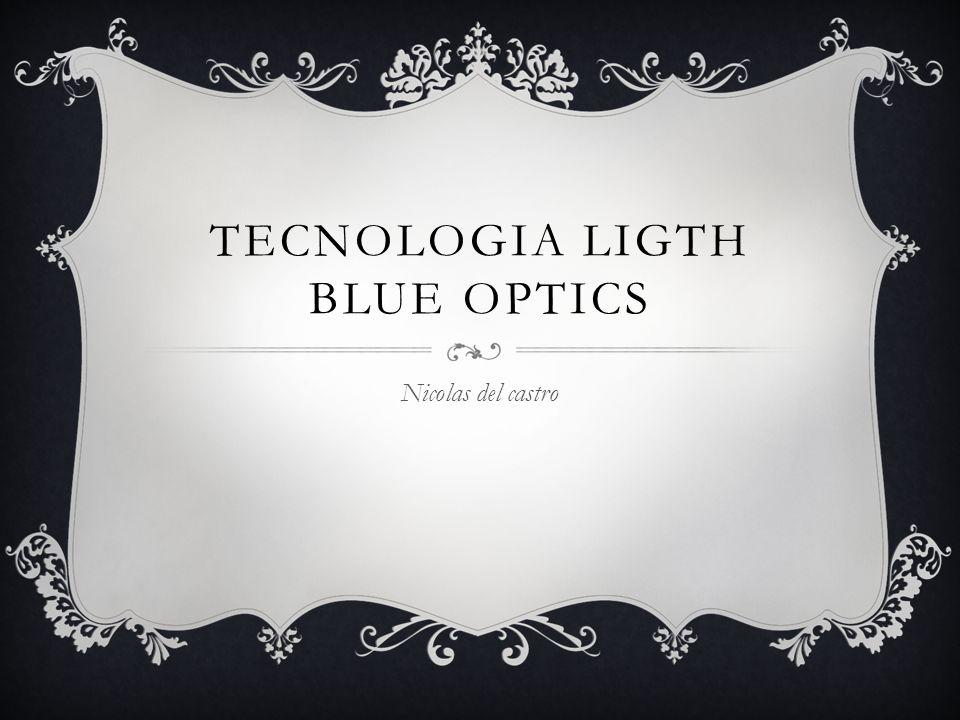 TECNOLOGIA LIGTH BLUE OPTICS Nicolas del castro