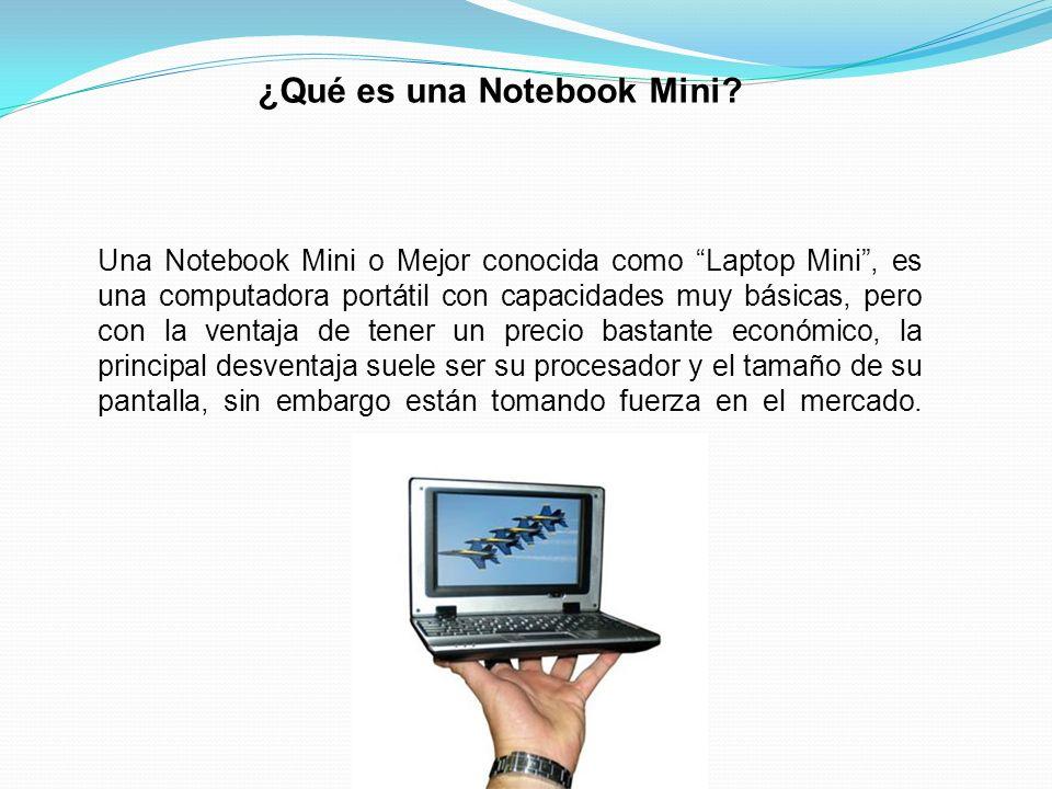 Una Notebook Mini o Mejor conocida como Laptop Mini, es una computadora portátil con capacidades muy básicas, pero con la ventaja de tener un precio bastante económico, la principal desventaja suele ser su procesador y el tamaño de su pantalla, sin embargo están tomando fuerza en el mercado.