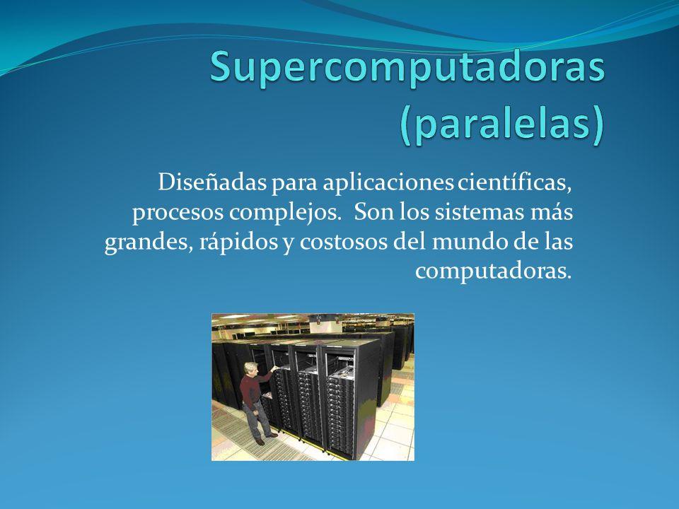 Diseñadas para aplicaciones científicas, procesos complejos.
