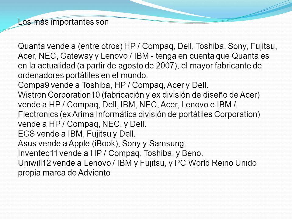 Los más importantes son Quanta vende a (entre otros) HP / Compaq, Dell, Toshiba, Sony, Fujitsu, Acer, NEC, Gateway y Lenovo / IBM - tenga en cuenta que Quanta es en la actualidad (a partir de agosto de 2007), el mayor fabricante de ordenadores portátiles en el mundo.