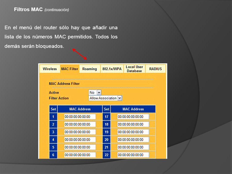 Filtros MAC (continuación) En el menú del router sólo hay que añadir una lista de los números MAC permitidos. Todos los demás serán bloqueados.