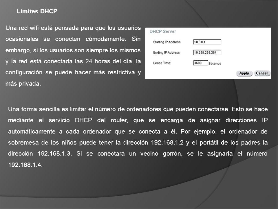 Limites DHCP Una red wifi está pensada para que los usuarios ocasionales se conecten cómodamente. Sin embargo, si los usuarios son siempre los mismos