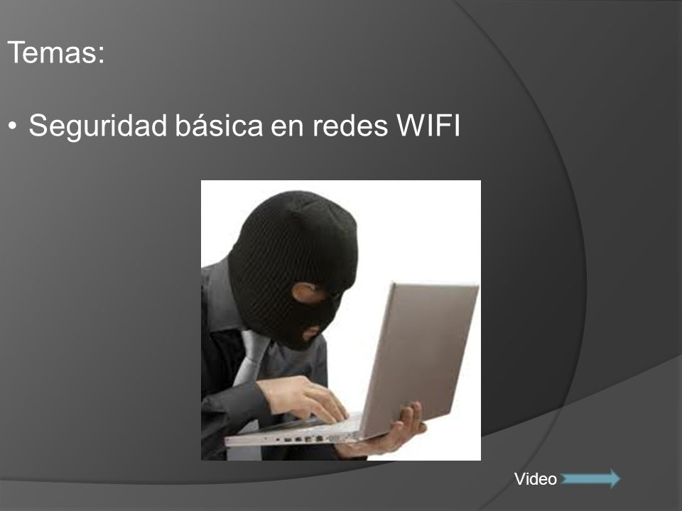 Temas: Seguridad básica en redes WIFI Video